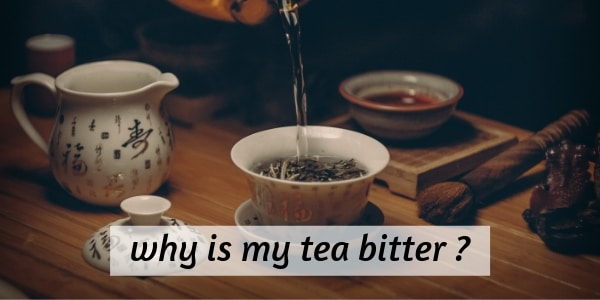 What Causes Tea To Be Bitter (Especially Black Or Green Tea)
