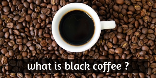 What Is Black Coffee ? Here's Why Everyone's Stoked On It