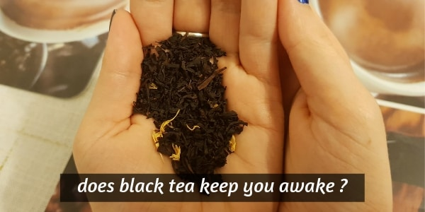 Does Black Tea Keep You Awake ? Here's What's Really Happening