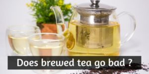 Does Brewed Tea Go Bad ? Here's How Long You Can Keep It