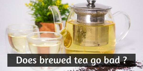 Read more about the article Does Brewed Tea Go Bad ? Here's How Long You Can Keep It
