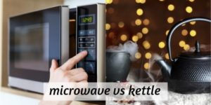 Kettle VS Microwave – Here's How You Should Make Your Tea