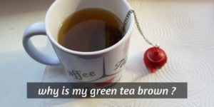 Why Is My Green Tea Brown ? Here's What's Really Going On