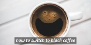 How To Switch To Black Coffee In 6 Days (And Actually Enjoy It)