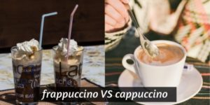 Read more about the article Cappuccino VS Frappuccino – 6 Differences In Taste And Brew