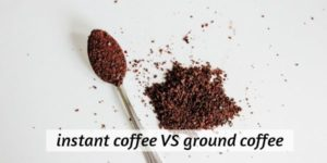 6 Differences Between Ground Coffee And Instant Coffee