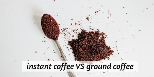 ground vs instant coffee