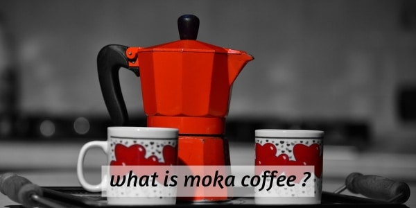 What Is Moka Coffee ? 5 Things That Make It A Favorite For Many