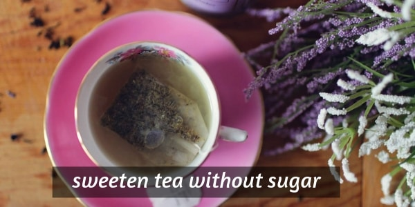 How To Sweeten Tea Without Sugar – 5 Things To Try With Your Tea