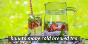 Can You Really Make Tea With Cold Water ? (Cold Brewing Tea)
