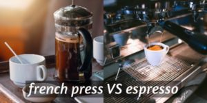 French Press VS Espresso – 7 Differences In Taste And Brewing