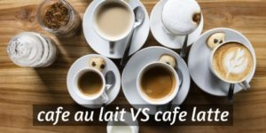 Cafe Au Lait VS Latte – 5 Things That Make Them Very Different