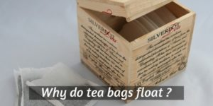 Why Do Some Tea Bags Float ? Making A Great Cup Of Tea