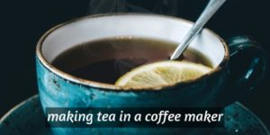 Read more about the article Making Tea With A Coffee Maker (Which One Works Best ?)
