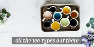 The 6 Tea Types You'll Find In The World, And What They Taste Like
