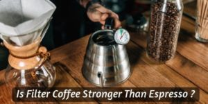 Is Filter Coffee Stronger Than Espresso ? On Caffeine Levels And Taste