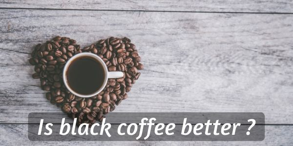 Is It Better To Drink Coffee Black ? Here's Your Answer, And Why