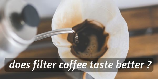 Does Filter Coffee Taste Better ? Finding The Right Coffee For You