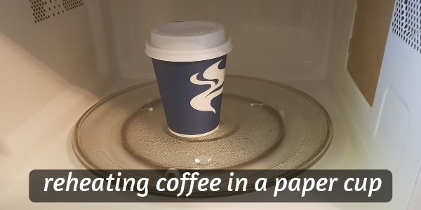 Can You Microwave Paper Coffee Cups ? Here's What You Should Know