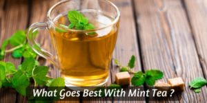 What Goes Best With Mint Tea ? 5 Ideas To Try With Your Next Cup