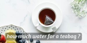 How Much Water For A Teabag ? Here's How To Make A Nice Cuppa