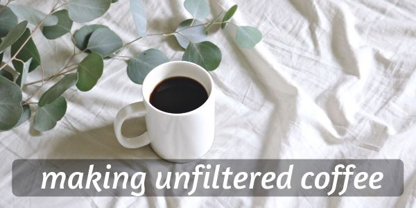 unfiltered coffee