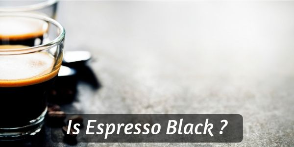 Is Espresso Black Coffee? About The Little Coffee That Could