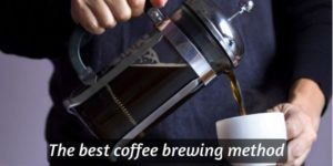 The Best Coffee Brewing Method For Each Need