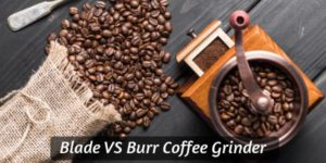 Blade VS Burr Grinders – 5 Differences That Change Your Coffee