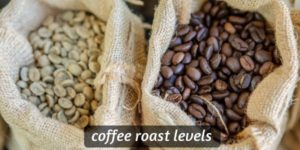 Coffee Roast Levels (Explained, With Pictures And Pointers)