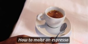 How To Make Espresso – Beginner's Guide For Home Brewing