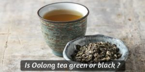 Read more about the article Is Oolong Tea Green Or Black ? Sorting Out This Beautiful Tea