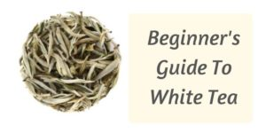 Beginner's Guide To White Tea – Everything You Need To Know