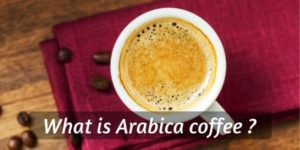 Arabica Coffee – What Is It, And Why Is It So Great ?