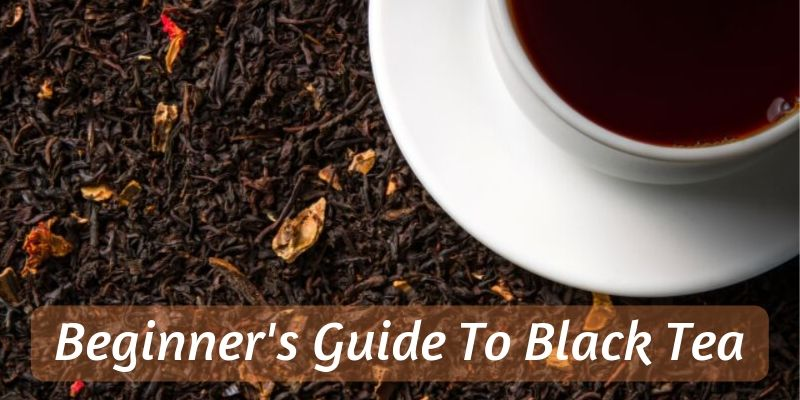 Beginner's Guide To Black Tea (Everything, Explained)
