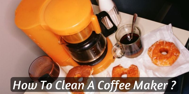 Thorough Guide To Cleaning Coffee Makers (And Extra Tips)