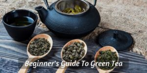 Beginner's Guide To Green Tea (Brew, Taste, Benefits, Everything)