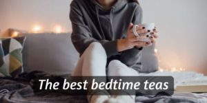 7 Best Bedtime Teas (Helping You Fight Insomnia)