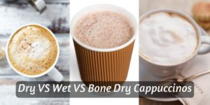 Dry VS Wet VS Bone Dry Cappuccino – What They All Mean