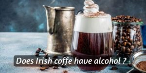 Read more about the article Does Irish Coffee Have Alcohol ? About The Boozy Coffee