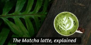 What Is Matcha Latte – All About The Famous Green Latte