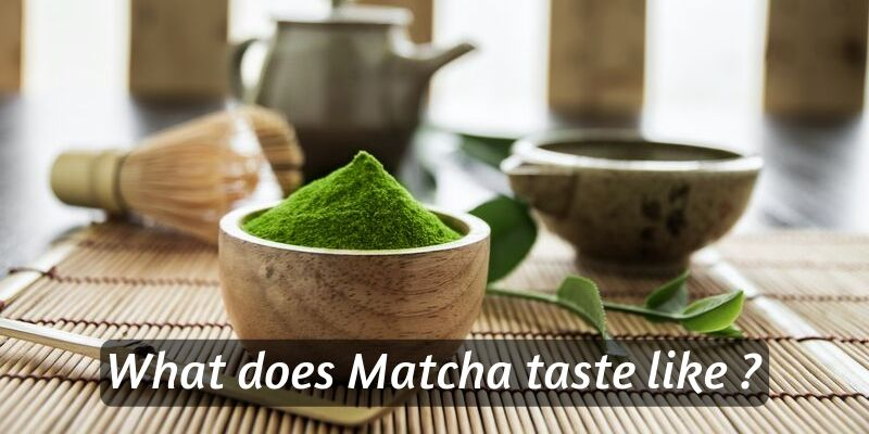 What Does Matcha Taste Like ? What To Expect From Your First Sip