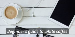 Beginner's Guide To White Coffee (Everything We Know So Far)
