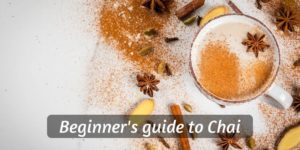 What Is Chai Tea ? Beginner's Guide To Chai (Including Benefits)