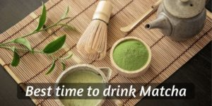 When To Drink Matcha ? Here's The Best Times To Drink Matcha