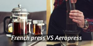 French Press VS Aeropress – 6 Differences, And How To Pick