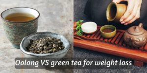 Green Tea VS Oolong Tea- Which Is Better For Weight Loss ?