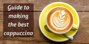 What Is Cappuccino ? A Beginner's Guide To Cappuccino, Start To Finish