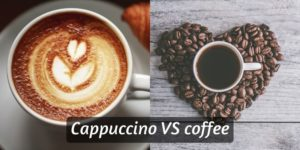 Cappuccino VS Coffee – Key Points, And How To Decide Which To Get