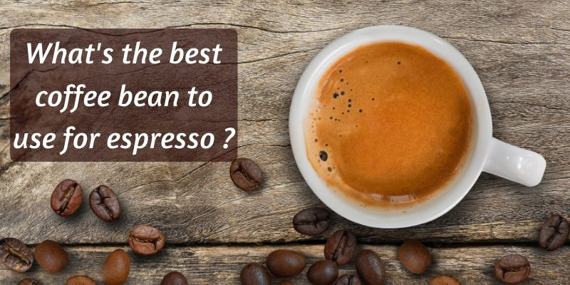 Best Espresso Beans – How To Pick The Best Coffee For Your Espresso